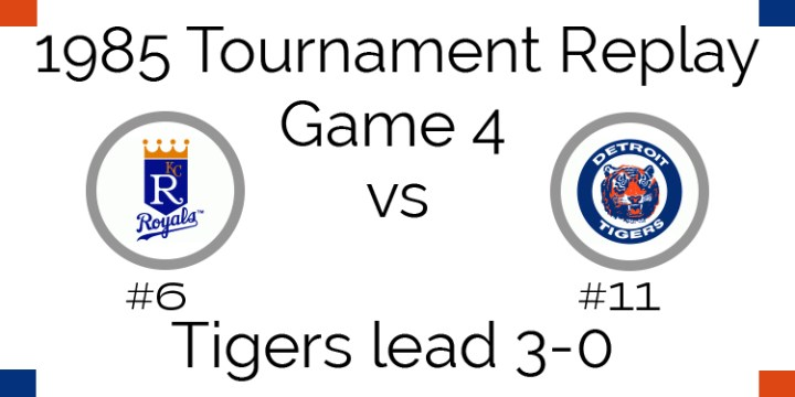 Game 4 – 1985 Tournament Replay Royals at Tigers