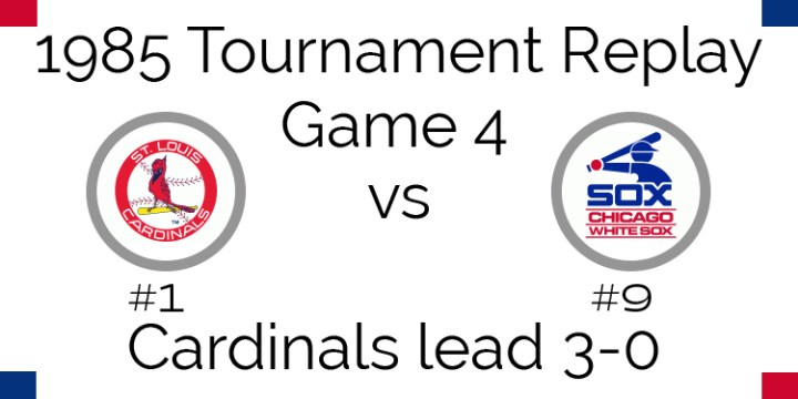 Game 4 – 1985 Tournament Replay Cardinals at White Sox