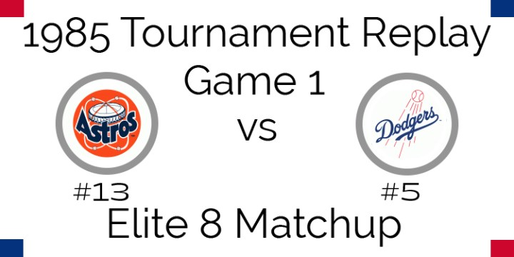 Game 1 – 1985 Tournament Replay Astros @ Dodgers