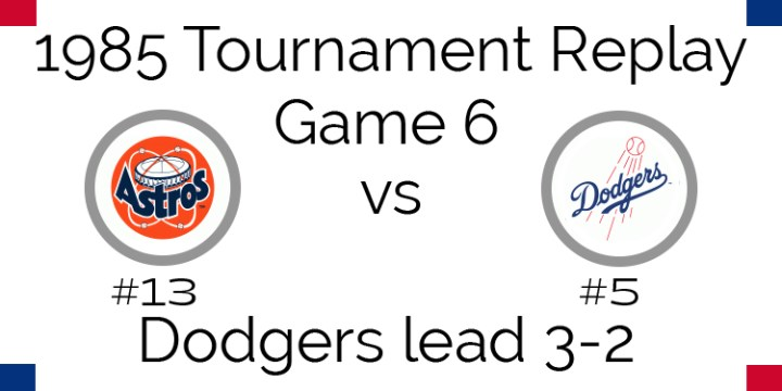 Game 6 – 1985 Tournament Replay Astros @ Dodgers