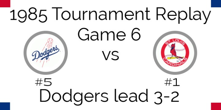 Game 6 – 1985 Tournament Replay Dodgers @ Cardinals
