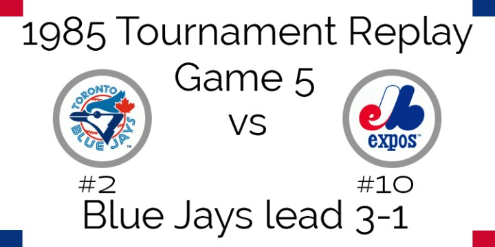 Game 5 – 1985 Tournament Replay Expos @ Blue Jays