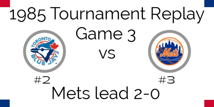 Game 3 – 1985 Tournament Replay Blue Jays @ Mets