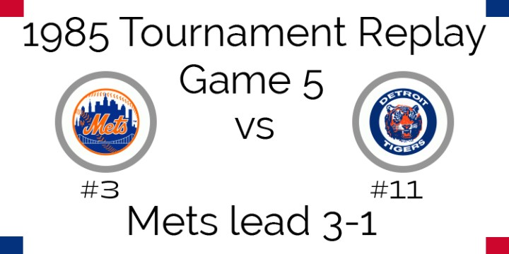 Game 5 – 1985 Tournament Replay Mets @ Tigers