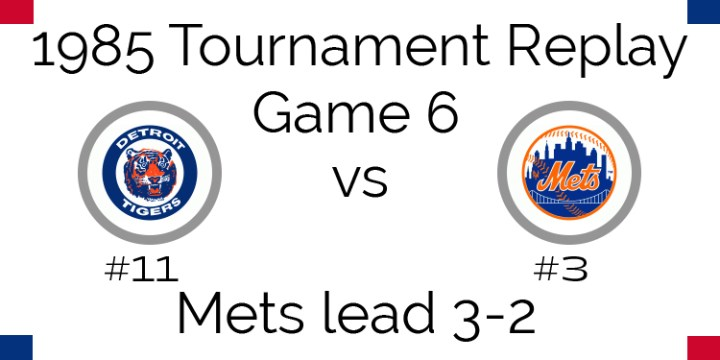 Game 6 – 1985 Tournament Replay Tigers @ Mets