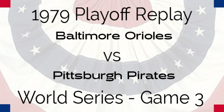 APBA 1979 World Series Replay – Game 3 – Orioles @ Pirates