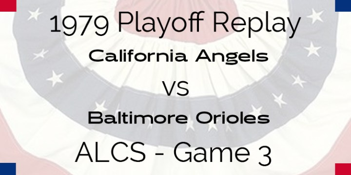 APBA 1979 Playoff Replay – ALCS Game 3 – Orioles @ Angels