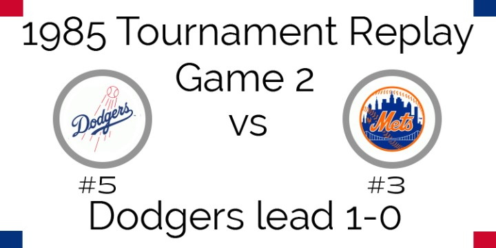1985 Tournament Final – Game 2 – Dodgers @ Mets