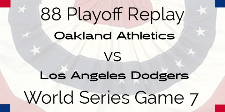 APBA 1988 World Series Replay – Game 7 – A's vs Dodgers