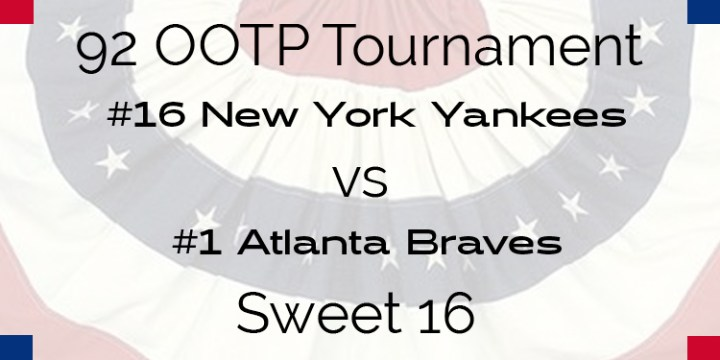Out Of The Park 1992 Tournament – Sweet 16 – Yankees vs Braves