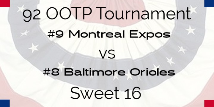 Out Of The Park 1992 Tournament – Sweet 16 – Expos vs Orioles