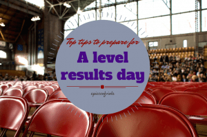 Brace Yourselves… Top tips to prepare for A-level results day