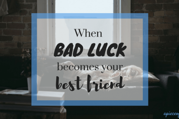 When Bad Luck becomes your Best Friend