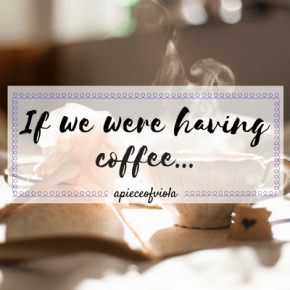 If We Were Having Coffee… | Vol. 18