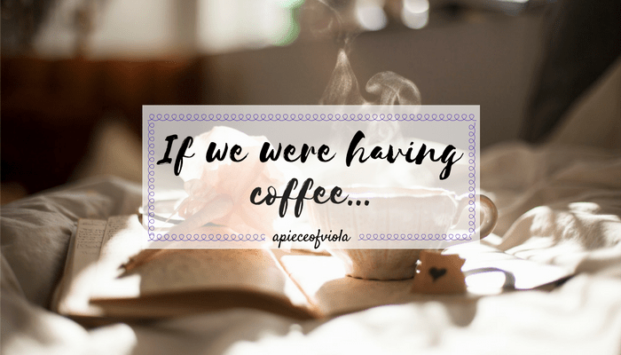 I'M BACK – If We Were Having Coffee… | Vol. 26