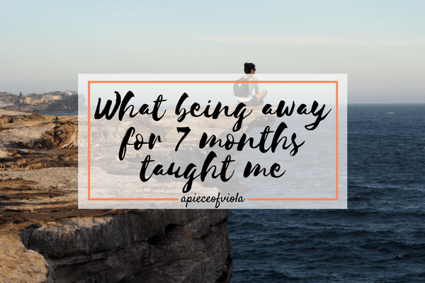 What Being Away for 7 Months Taught Me
