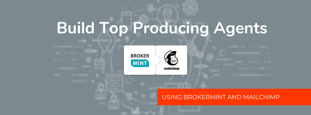 Build Top Producing Agents using Brokermint and Mailchimp