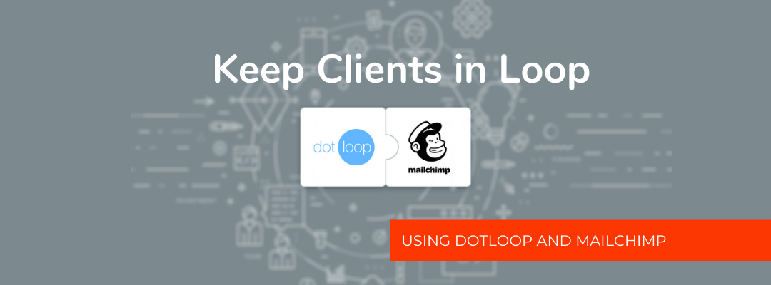 Keep Clients in the Loop Using dotloop and Mailchimp