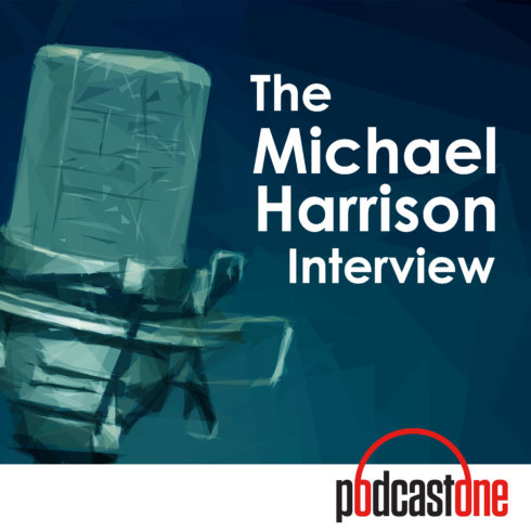The Michael Harrison Interview on PodcastOne