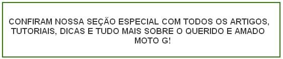 TUTORIAIS MOTO G