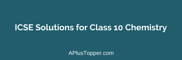 ICSE Solutions for Class 10 Chemistry - A Plus Topper