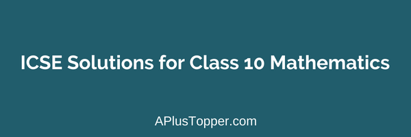 ICSE Solutions for Class 10 Mathematics