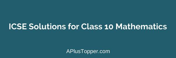 ICSE Solutions for Class 10 Mathematics