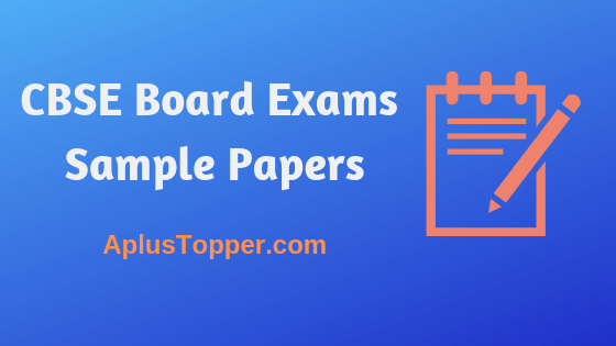 CBSE Sample Papers for 2019 CBSE Boards Exams