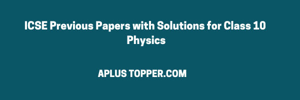 ICSE Previous Papers with Solutions for Class 10 Physics - A