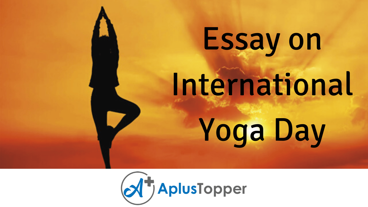 Essay On International Yoga Day International Yoga Day Essay For Students And Children In English A Plus Topper