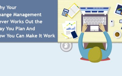 Why Your Change Management Never Works Out the Way You Plan And How You Can Make It Work