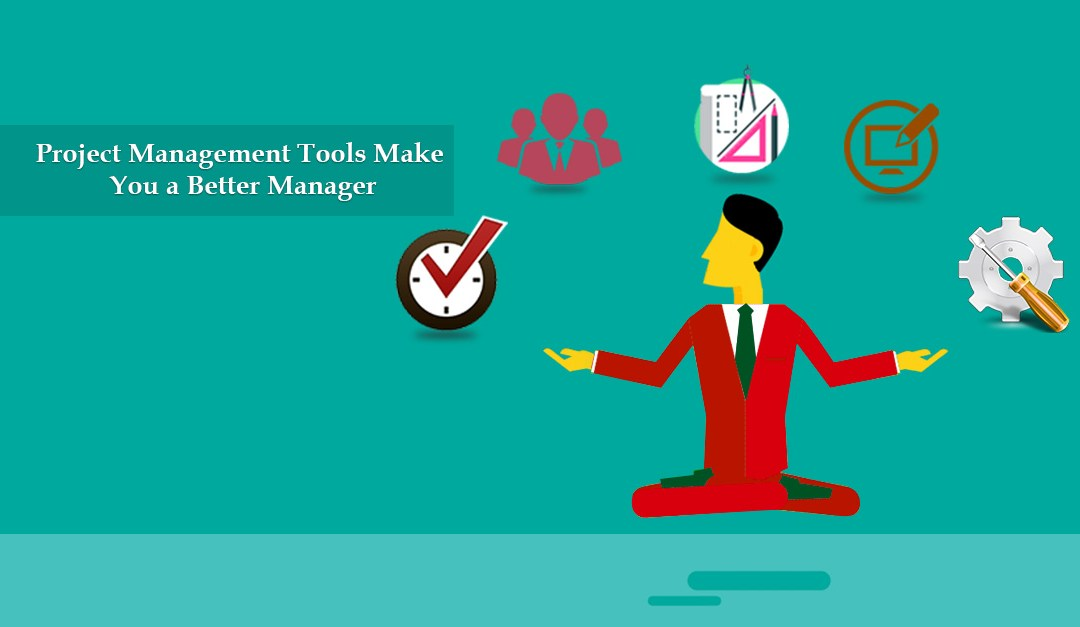 How Project Management Tools Make You a Better Manager