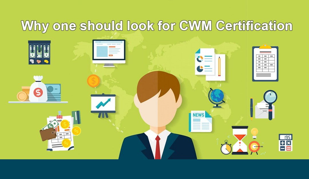 Why one should look for CWM Certification | ApnaCourse