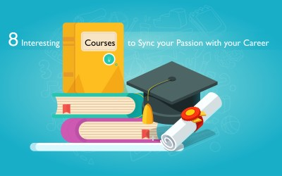 8 Interesting Courses to Sync your Passion with your Career