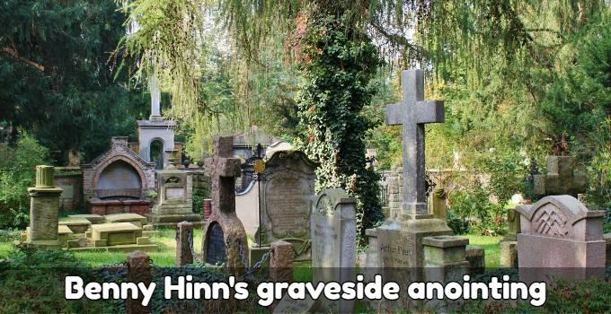 Benny Hinn's graveside anointing