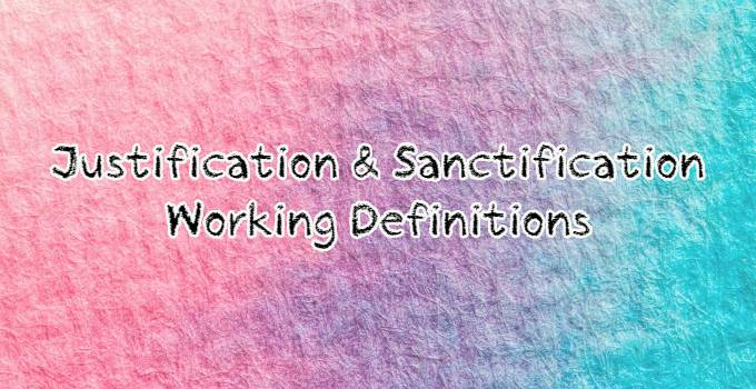 Definitions: justification, sanctification