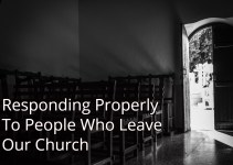Responding Properly To People Who Leave Our Church