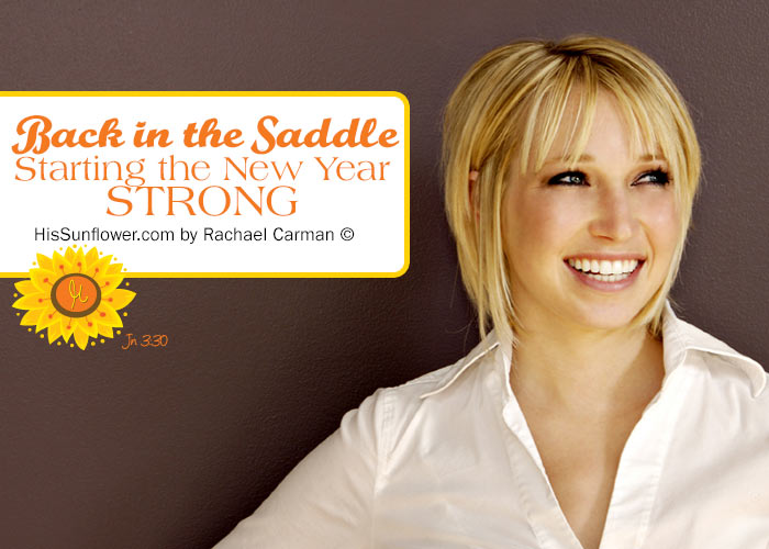 Back in the Saddle - Starting the New Year STRONG! www.HisSunflower.com by Rachael Carman