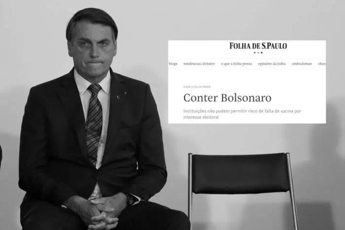 Em editorial, a Folha diz que é preciso conter Bolsonaro.