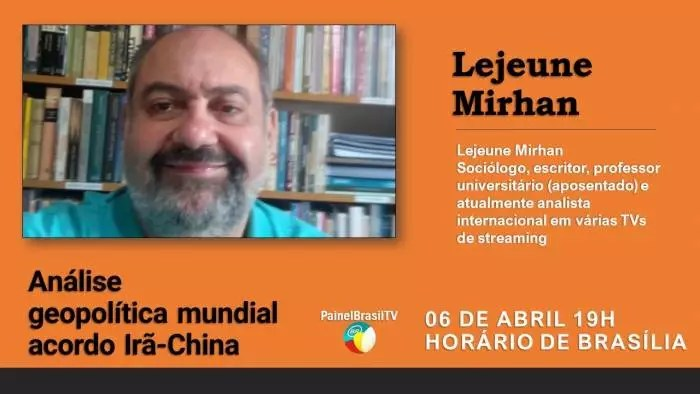 AO VIVO – Painel França Brasil/A Postagem entrevistam Lejeune Mirhan: Análise geopolítica mundial acordo Irã-China