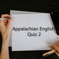 Appalachian English Quiz 2 - Test Your Knowledge