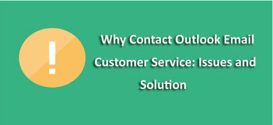Why Contact Outlook Email Customer Service: Issues and solution