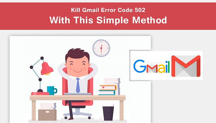 Possible Ways to Fix Gmail 502 Error