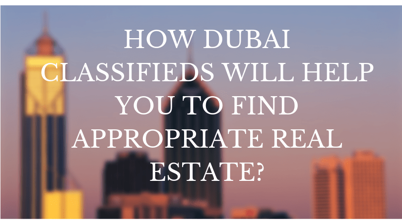 How Dubai Classifieds will help you to Find Appropriate Real Estate?
