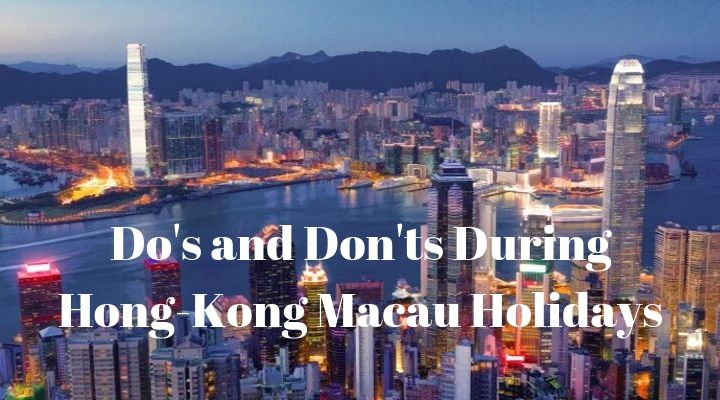 Do's and Don'ts During Hong Kong Macau Holidays