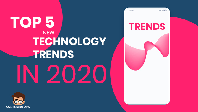 Top 5 New Technology Trends in 2020