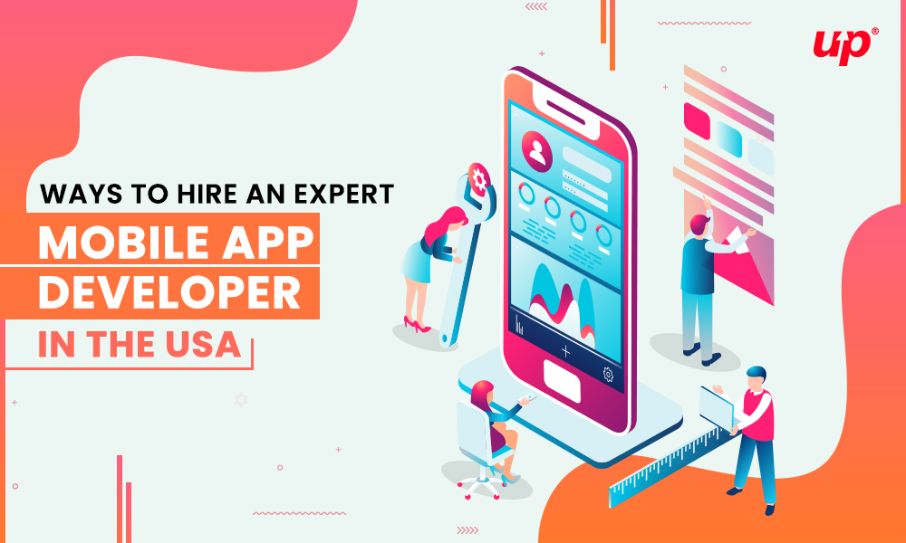 Ways To Hire An Expert Mobile App Developer In The USA