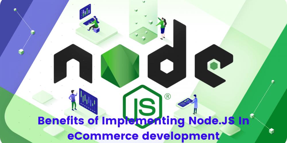 Benefits of Implementing Node.JS In eCommerce development