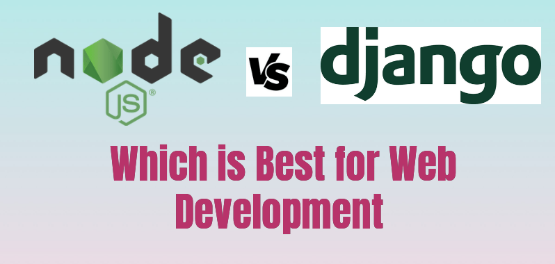 Node JS Vs Django –  Which is Best for Web Development