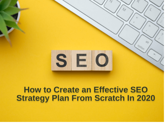 How to Create an Effective SEO Strategy Plan From Scratch In 2020